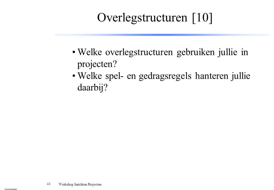 Overlegstructuren [10] Welke overlegstructuren gebruiken jullie in projecten.